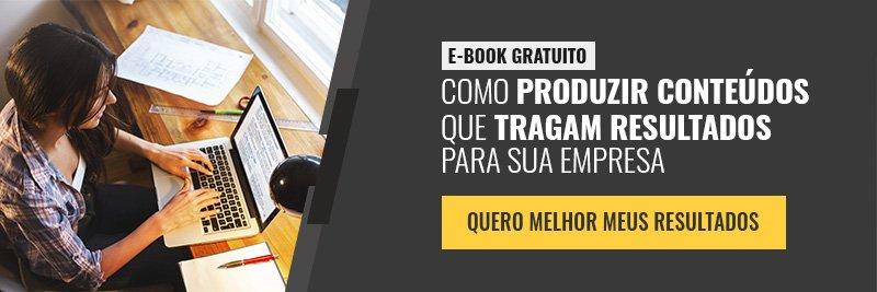 E-book - Como produzir conteúdos que tragam resultados para sua empresa